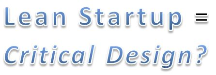 Lean Startup Methodology, Critical Design Theory: Separated at birth?